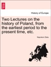 Two Lectures On The History Of Poland From The Earliest Period To The Present Time Etc