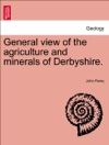 General View Of The Agriculture And Minerals Of Derbyshire Vol III