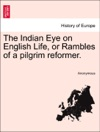 The Indian Eye On English Life Or Rambles Of A Pilgrim Reformer