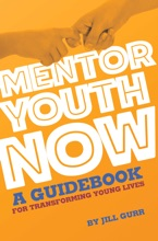 Mentor Youth Now: A Guidebook For Transforming Young Lives