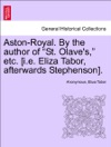 Aston-Royal By The Author Of St Olaves Etc Ie Eliza Tabor Afterwards Stephenson Vol I