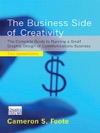 The Business Side Of Creativity The Complete Guide To Running A Small Graphics Design Or Communications Business Third Updated Edition