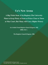 Uo's New Arena: A Big-Ticket Item (City/Region) (The University Plans to Keep Plenty of Seats at Prices Close to Those at Mac Court, But Many will Carry Higher Prices)