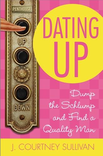 J. Courtney Sullivan - Dating Up