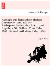 Auszüge aus handschriftlichen Chroniken und aus den Rathsprotokollen der Stadt und Republik St. Gallen. Vom Jahr 1551 bis und mit dem Jahr 1750.