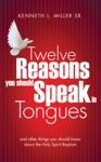Twelve Reasons You Should Speak In Tongues