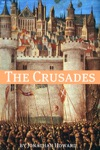The Crusades A History Of One Of The Most Epic Military Campaigns Of All Time