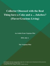 Collector Obsessed With The Real Thing Have A Coke And A ... Jukebox? (Flavor/Gracious Living)