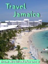 Jamaica Travel Guide Incl Kingston Ocho Rios Negril Port Antonio And More Illustrated Guide And Maps Mobi Travel