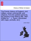 The Family History Of England Civil Military Social Commercial And Religious From The Earliest Period To The Passing Of The Reform Bill 1867 Edited By  J Taylor Illustrated With Maps Portraits Etc