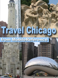 CHICAGO, ILLINOIS: LLLUSTRATED CITY TRAVEL GUIDE AND MAPS (MOBI TRAVEL)