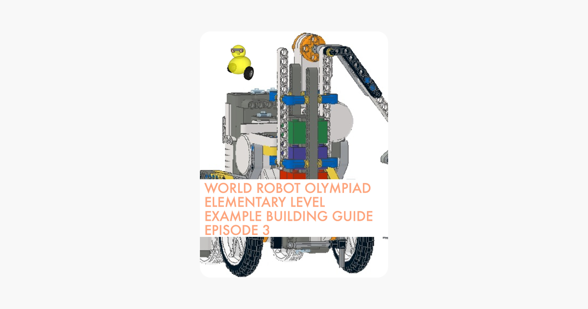 World Robot Olympiad Elementary Level Example Building Guide Episode 3