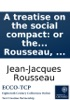 A treatise on the social compact: or the principles of politic law. By J. J. Rousseau, ...