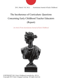 THE INCOHERENCE OF CURRICULUM: QUESTIONS CONCERNING EARLY CHILDHOOD TEACHER EDUCATORS (REPORT)