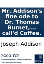 Mr. Addison's Fine Ode To Dr. Thomas Burnet, On His Sacred Theory Of The Earth: Done Into English By The Author Of A Late Tale Call'd Coffee.