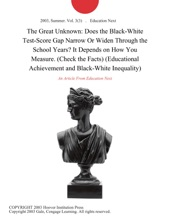 The Great Unknown: Does the Black-White Test-Score Gap Narrow Or Widen Through the School Years? It Depends on How You Measure. (Check the Facts) (Educational Achievement and Black-White Inequality)