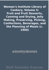 Womans Institute Library Of Cookery Volume 5  Fruit And Fruit Desserts Canning And Drying Jelly Making Preserving Picking Confections Beverages And The Planning Of Meals C 1900