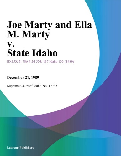 Supreme Court Of Idaho - Joe Marty and Ella M. Marty v. State Idaho