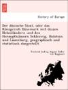 Der Danische Staat Oder Das Konigreich Danemark Mit Dessen Nebenlandern Und Den Herzogthumern Schleswig Holstein Und Lauenburg Geographisch Und Statistisch Dargestellt