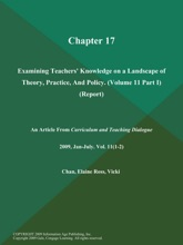 Chapter 17: Examining Teachers' Knowledge On A Landscape Of Theory, Practice, And Policy (Volume 11 Part I) (Report)