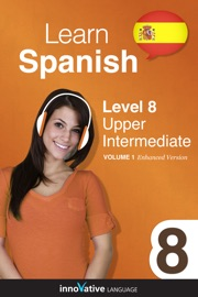Learn Spanish Level 8 Upper Intermediate Enhanced Version