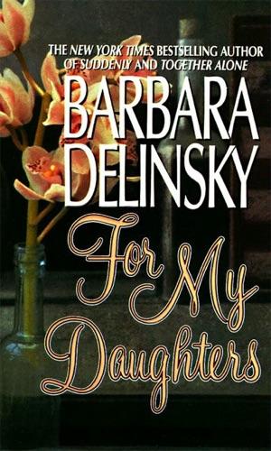 Barbara Delinsky - For My Daughters