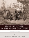 Spains Explorers In The Age Of Discovery The Lives And Legacies Of Christopher Columbus Hernn Corts Francisco Pizarro And Ferdinand Magellan