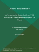 Owner's Title Insurance: It's Not Just Another Closing Cost Owner's Title Insurance: It's Not Just Another Closing Cost (At Home)
