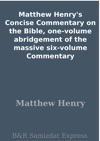Matthew Henrys Concise Commentary On The Bible One-volume Abridgement Of The Massive Six-volume Commentary