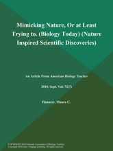 Mimicking Nature, Or at Least Trying to (Biology Today) (Nature Inspired Scientific Discoveries)