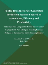 Fujitsu Introduces Next Generation Production Scanner Focused on Automation, Efficiency and Productivity; Industry's Most Compact Production-Level Scanner Equipped with New Intelligent Scanning Features Designed to Automate 'the Entire Scanning Process'