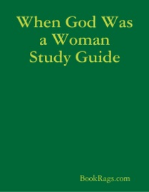 WHEN GOD WAS A WOMAN STUDY GUIDE