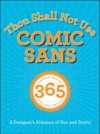 Thou Shall Not Use Comic Sans 365 Graphic Design Sins And Virtues A Designers Almanac Of Dos And Donts