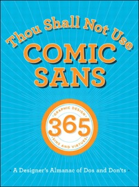 Thou Shall Not Use Comic Sans 365 Graphic Design Sins And Virtues A Designer S Almanac Of Dos And Don Ts