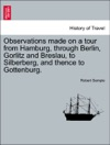 Observations Made On A Tour From Hamburg Through Berlin Gorlitz And Breslau To Silberberg And Thence To Gottenburg