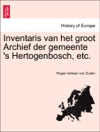 Inventaris Van Het Groot Archief Der Gemeente S Hertogenbosch Etc