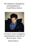 The Mutilation Degradation And Humiliation Of Joseph Marcus Barron