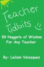Teacher Tidbits: 59 Nuggets Of Wisdom For Any Teacher
