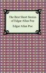 The Best Short Stories Of Edgar Allan Poe The Fall Of The House Of Usher The Tell-Tale Heart And Other Tales