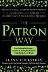 The Patron Way From Fantasy To Fortune - Lessons On Taking Any Business From Idea To Iconic Brand