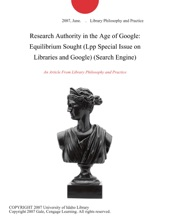 Research Authority In The Age Of Google: Equilibrium Sought (Lpp Special Issue On Libraries And Google) (Search Engine)
