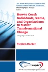 How To Coach Individuals Teams And Organizations  To Master Transformational Change