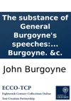 The Substance Of General Burgoynes Speeches On Mr Vyners Motion On The 26th Of May And Upon Mr Hartleys Motion On The 28th Of May 1778 With An Appendix Containing General Washingtons Letter To General Burgoyne C