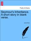 Seymours Inheritance A Short Story In Blank Verse