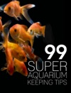 99 Super Aquarium Keeping Tips