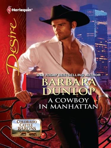 Barbara Dunlop - A Cowboy in Manhattan