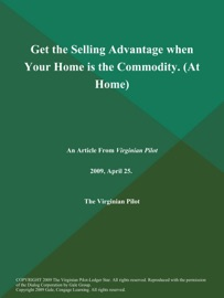 GET THE SELLING ADVANTAGE WHEN YOUR HOME IS THE COMMODITY (AT HOME)
