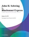 John H Schwing V Bluebonnet Express