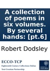 A Collection Of Poems In Six Volumes By Several Hands Pt6