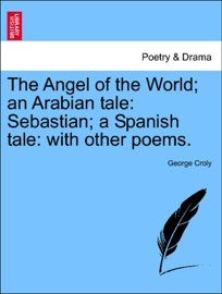 The Angel Of The World An Arabian Tale Sebastian A Spanish Tale With Other Poems